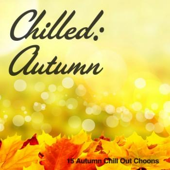 VA - Chilled: Autumn 15 Autumn Chill Out Choons