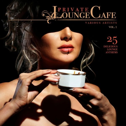 VA - Private Lounge Cafe Vol 1-2 25 Delicious Lounge Anthems