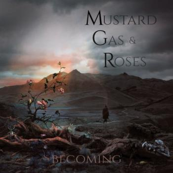 Mustard Gas Roses - Becoming