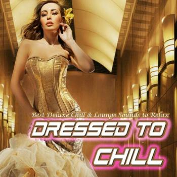 VA - Dressed to Chill - Best Deluxe Chill & Lounge Sounds to Relax