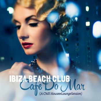 VA - Ibiza Beach Club Cafe Do Mar A Chill House and Lounge Session