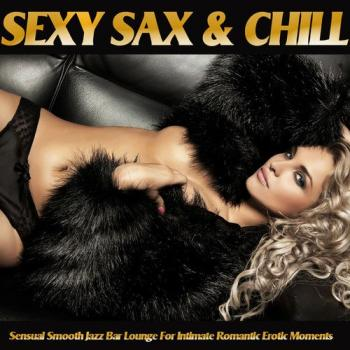 VA - Sexy Sax and Chill: Sensual Smooth Jazz Bar Lounge for Intimate Romantic Erotic Moments