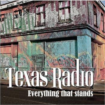 Texas Radio - Everything That Stands