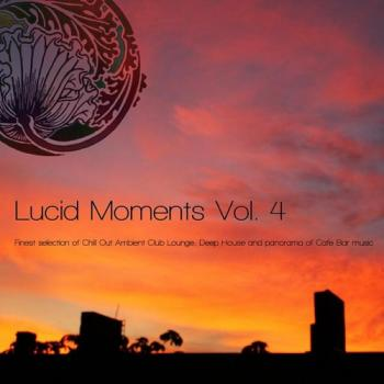 VA - Lucid Moments Vol 4 Finest Selection of Chill out Ambient Club Lounge Deep House and Panorama of Cafe Bar Music
