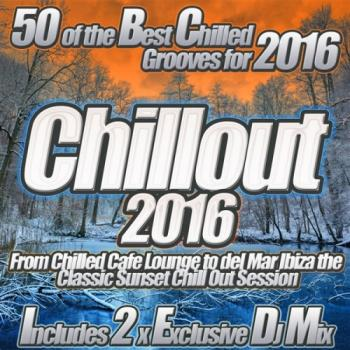 VA - Chillout 2016 From Chilled Cafe Lounge to del Mar Ibiza the Classic Sunset Chill Out Session