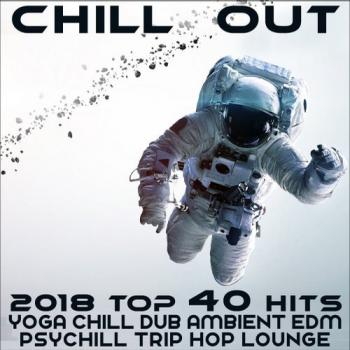 VA - Chill Out 2018 Top 40 Hits: Yoga, Chill, Dub, Ambient, EDM, Psychill, Trip Hop, Lounge