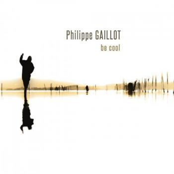Philippe Gaillot - Be Cool [24 bit 96 khz]