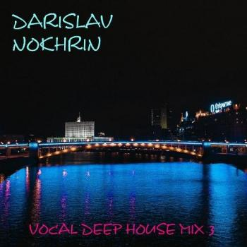 Darislav Nokhrin - Vocal Deep House Mix 3