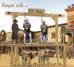 Dr. Wu' and Friends - Hangin' With Dr. Wu' Texas Blues Project (Volume 4)