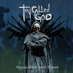 Toy Called God - Guns God And Steel