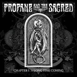 Profane And The Sacred - Chapter 1: A Long Time Coming