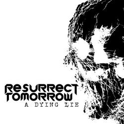 Resurrect Tomorrow - A Dying Lie