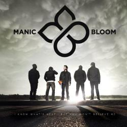 Manic Bloom - I Know What's Next...But You Won't Believe Me