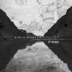 When Whales Collide - By Default