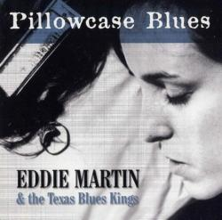 Eddie Martin & The Texas Blues Kings - Pillowcase Blues