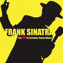 Frank Sinatra - The 100th Birthday Swing Album