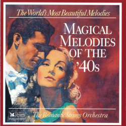 The Romantic Strings Orchestra - Magical Melodies Of The '40s / The World's Most Beautiful Melodies
