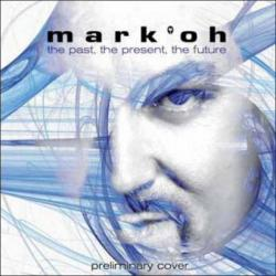 Mark Oh - The Past, The Present, The Future
