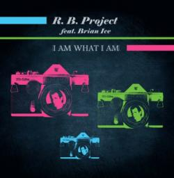 R. B. Project Feat. Brian Ice I Am What I Am