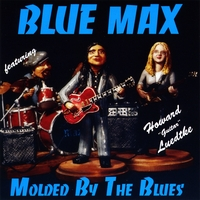 Blue Max with Howard Guitar Luedtke - Molded By The Blues