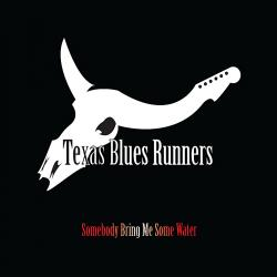 Texas Blues Runners - Somebody Bring Me Some Water