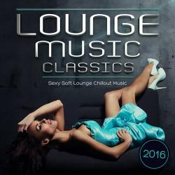 VA - Lounge Music Classics 2016 Sexy Soft Lounge Chillout Music