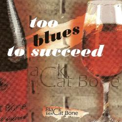 Black Cat Bone Blues Band - Too Blues To Succeed
