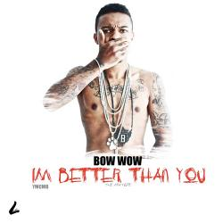 Bow Wow - Im Better Than You