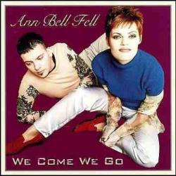 Ann Bell Fell - We Come We Go