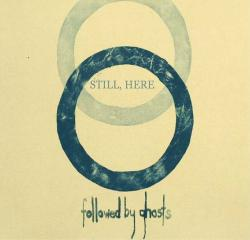 Followed by Ghosts - Still, Here