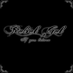 Rebel Gel - If You Believe