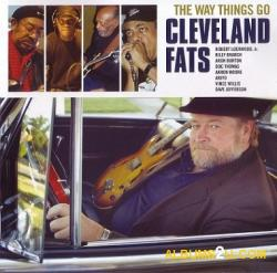 Cleveland Fats - The Way Things Go