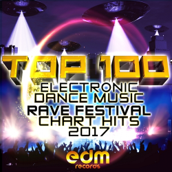 VA - Top 100 Electronic Dance Music and Rave Festival Chart Hits 2017