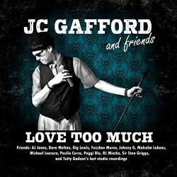 JC Gafford And Friends - Love Too Much