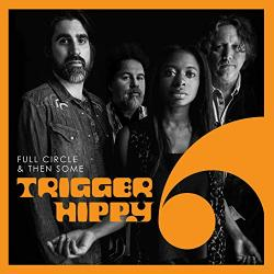 Trigger Hippy - Full Circle Then Some