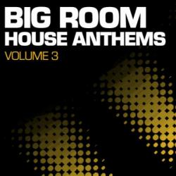 VA - Big Room House Anthems Vol. 3