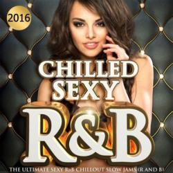 VA - Chilled Sexy R B 2016 - The Ultimate Sexy Rnb Chillout Slow Jams