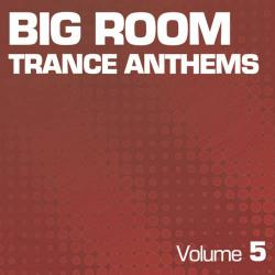VA - Big Room Trance Anthems Vol. 5