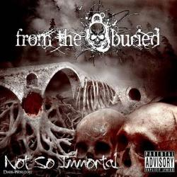 From The Buried - Not So Immortal