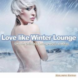 VA - Love Like Winter Lounge: Smooth Chillout Lounge Music To Relax