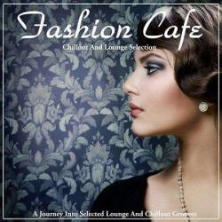 VA - Fashion Cafe: A Journey Into Selected Lounge and Chillout Grooves