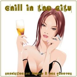 VA - Chill in the City Sophisticated Lounge and Bar Grooves