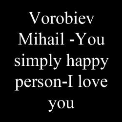 Vorobiev Mihail - You simply happy person - I love you