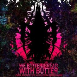 We Butter The Bread With Butter - Das Monster aus dem Schrank
