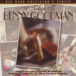 Members Of The Benny Goodman Orchestra - A Tribute To Benny Goodman