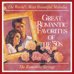 The Romantic Strings Orchestra - Great Romantic Favorites Of The '50s / The World's Most Beautiful Melodies