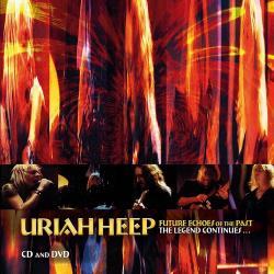 Uriah Heep - Future Echoes Of The Past The Legend Continues