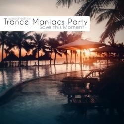 VA - Trance Maniacs Party: Save this Moment
