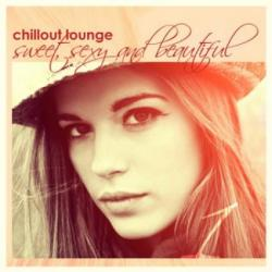 VA - Chillout Lounge: Sweet, Sexy & Beautiful