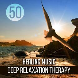 VA - 50 Healing Music. Deep Relaxation Therapy: Sleep Easy, Soothing Massage, Music Wellbeing and Mindfulness